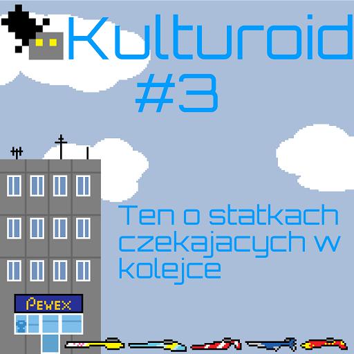 Kulturoid #3 – Ten o statkach czekających w kolejce