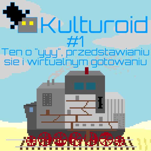 """Kulturoid #1 – Ten o """"yyy"""", przedstawianiu się i wirtualnym gotowaniu"""
