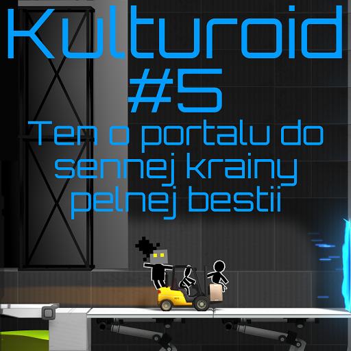 Kulturoid #5 – Ten o portalu do sennej krainy pełnej bestii
