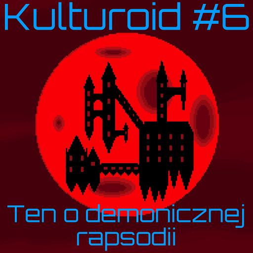 Kulturoid #6 – Ten o demonicznej rapsodii