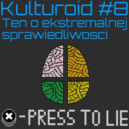Kulturoid #8 – Ten o ekstremalnej sprawiedliwości