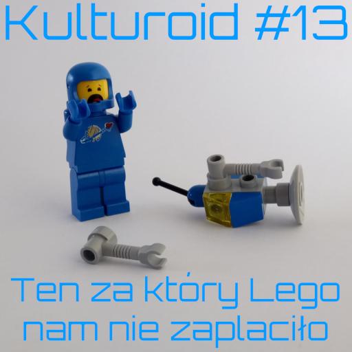 Kulturoid #13 – Ten za który Lego nam nie zapłaciło