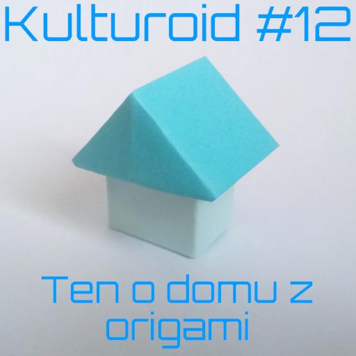 Kulturoid #12 – Ten o domu z origami