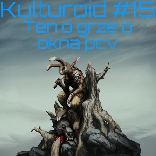 Kulturoid #15 – Ten o grze o okna pcv