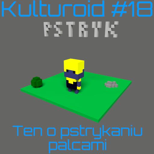 Kulturoid #18 – Ten o pstrykaniu palcami