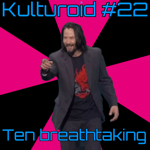 Kulturoid #22 – Ten breathtaking