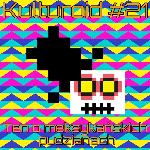 Kulturoid #21 – Ten o meksykańskich pudzianach