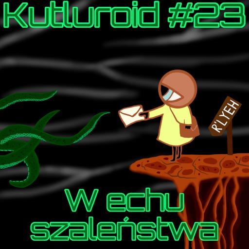 Kulturoid #23 – W echu szaleństwa