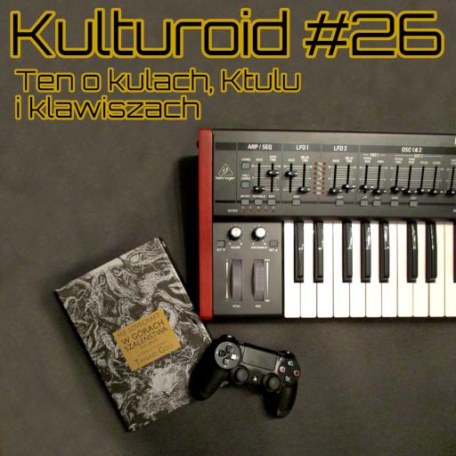 Kulturoid #26 – Ten o kulach, Ktulu i klawiszach