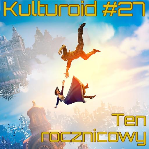 Kulturoid #27 – Ten rocznicowy