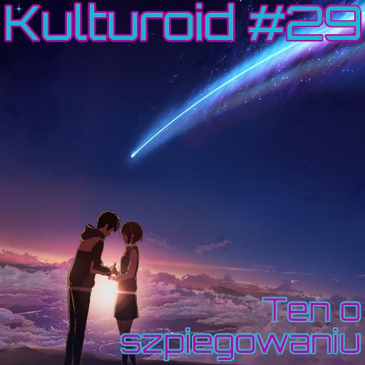 Kulturoid #29 – Ten o szpiegowaniu