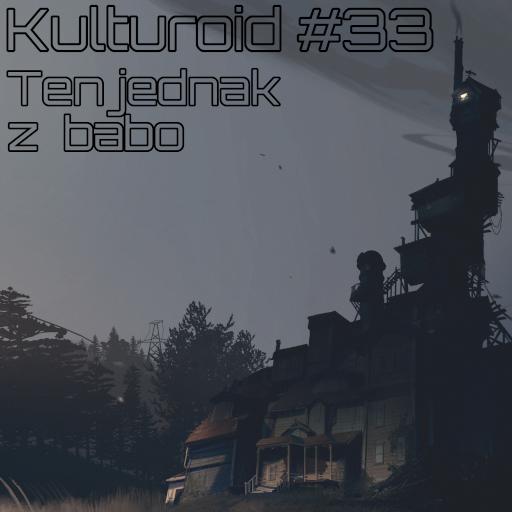 Kulturoid #33 – Ten jednak z babo