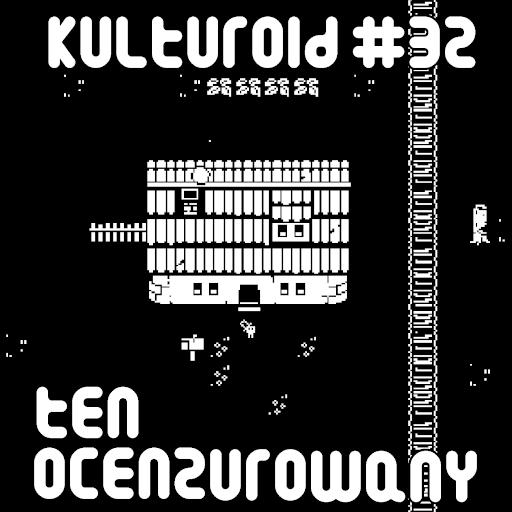 Kulturoid #32 – Ten ocenzurowany