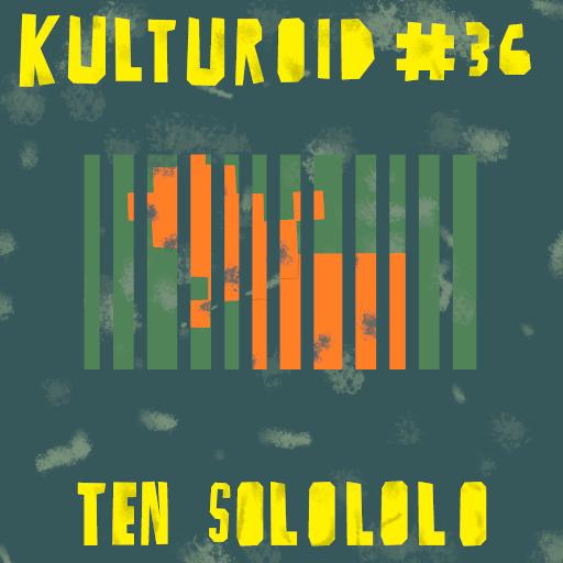 Kulturoid #36 – Ten solololo