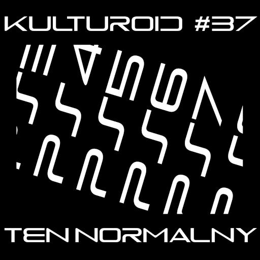 Kulturoid #37 – Ten normalny