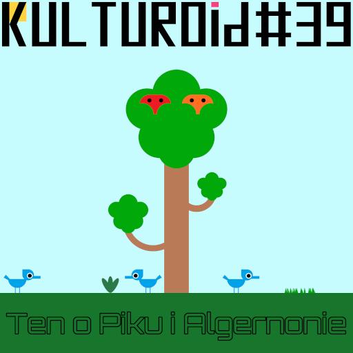 Kulturoid #39 – Ten o Piku i Algernonie