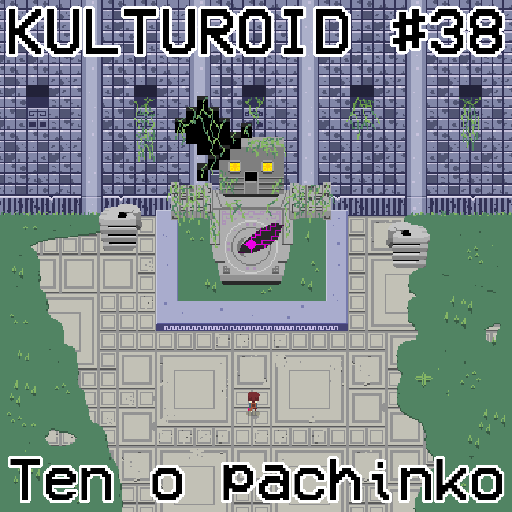 Kulturoid #38 – Ten o pachinko