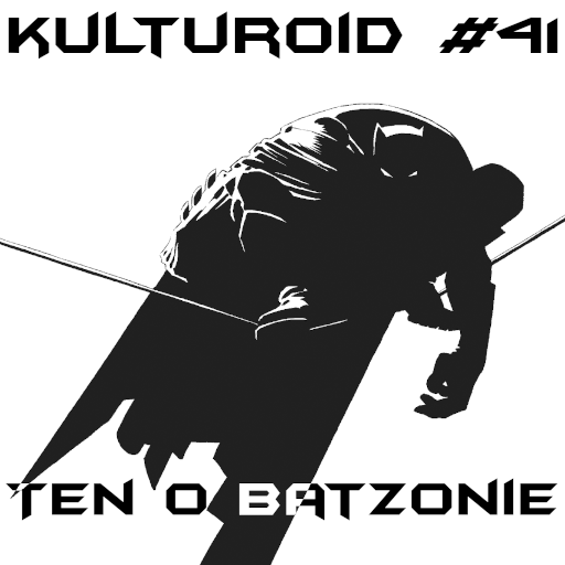 Kulturoid #41 – Ten o batzonie