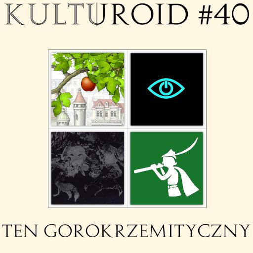 Kulturoid #40 – Ten gorokrzemityczny