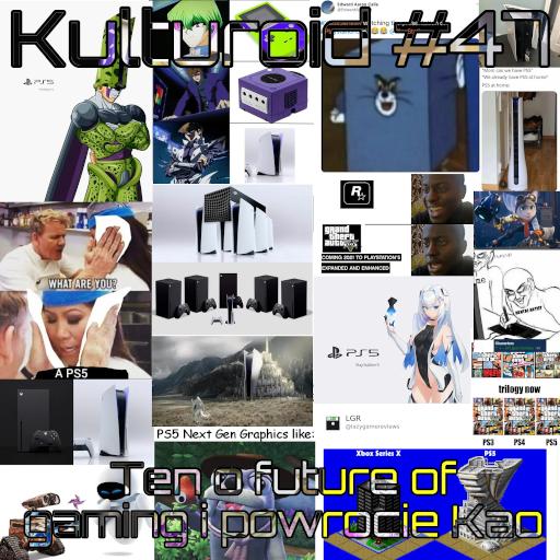 Kulturoid #47 – Ten o future of gaming i powrocie Kao