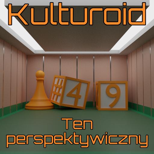 Kulturoid #49 – Ten perspektywiczny