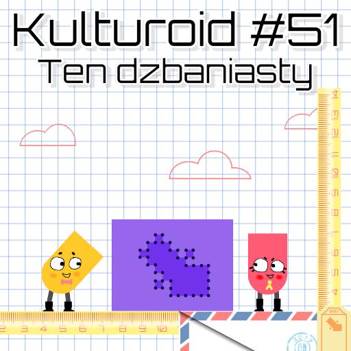 Kulturoid #51 – Ten dzbaniasty