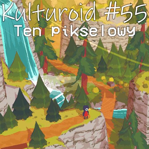 Kulturoid #55 – Ten pikselowy